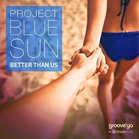 PROJECT BLUE SUN - BETTER THAN US